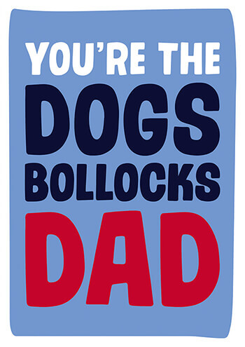 You're The Dogs Bollocks Dad Funny Father's Day Card
