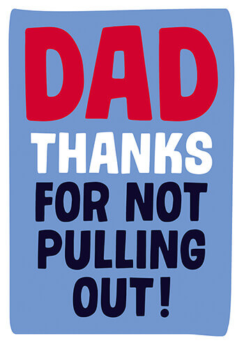 Dad Thanks For Not Pulling Out Funny Fathers Day Card