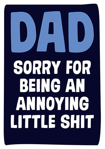 Dad Sorry For Being An Annoying Little Shit