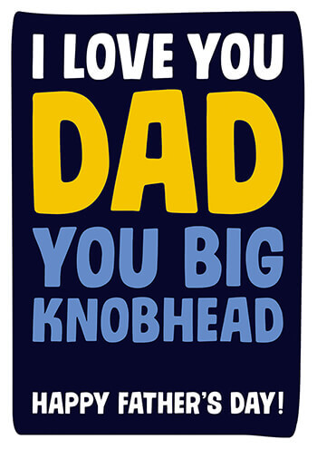 I Love You Dad You Big Knobhead Funny Fathers Day Card