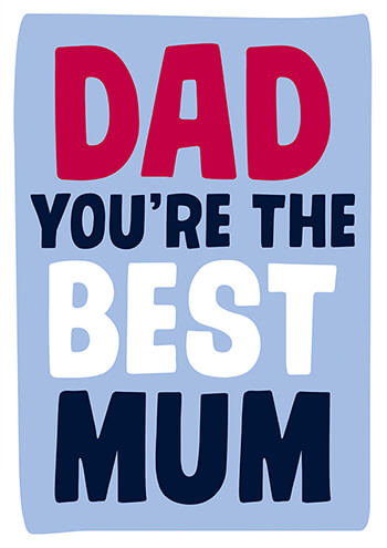 Dad You're The Best Mum Funny Father's Day Card
