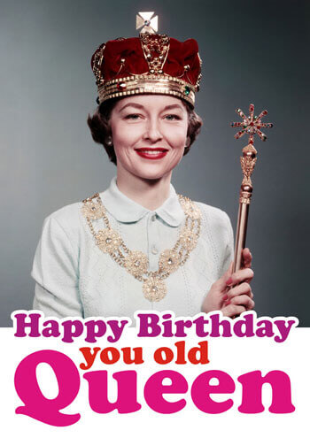 Happy Birthday You Old Queen Funny Birthday Card Dma 100 200