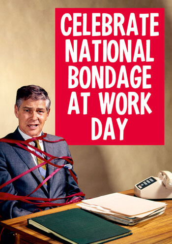 Celebrate National Bondage At Work Day Funny Birthday Card