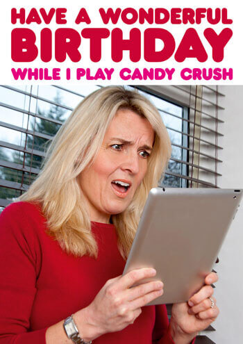 While I Play Candy Crush Funny Birthday Card
