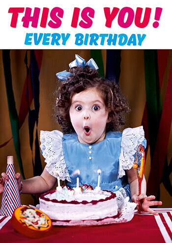 This Is You Every Birthday Funny Birthday Card