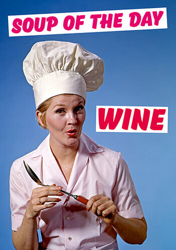 Soup of the Day Wine Funny Greeting Card