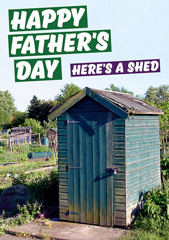 Happy Father's Day Here's a Shed Funny Day Card