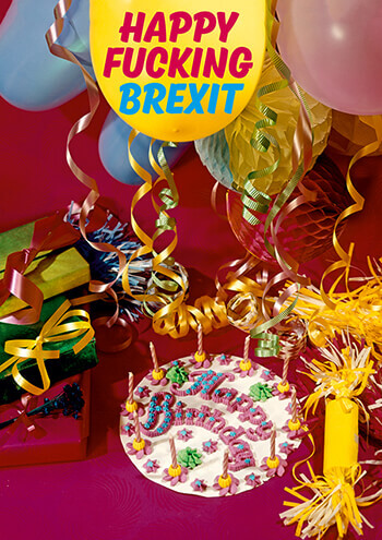 Happy Fucking Brexit Rude Birthday Card GBP100 By Dean Morris Cards