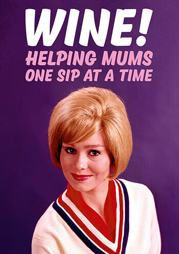 Wine! Helping Mums One Sip At a Time Funny Greeting Card