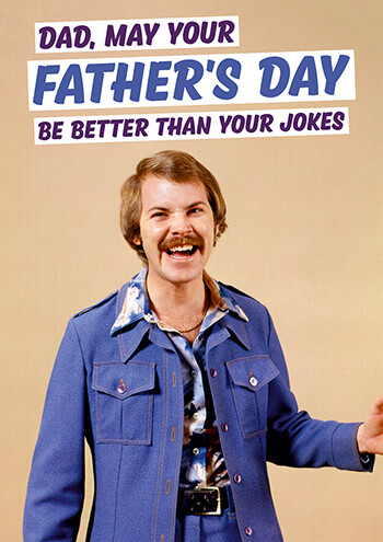 Dad May Your Father's Day Be Better Than Your Jokes