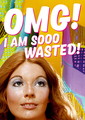 OMG! I'm Sooo Wasted! Funny Birthday Card