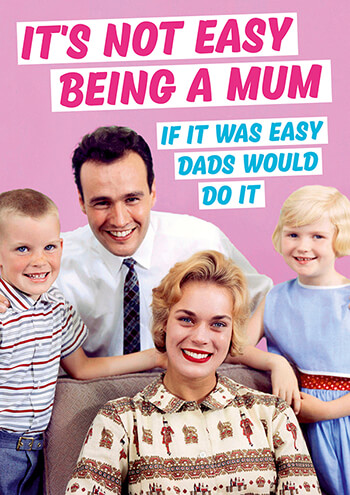It's Not Easy Being A Mum Funny Greeting Card
