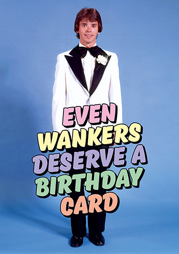 Even Wankers Rude Birthday Card