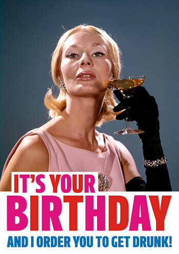 It's Your Birthday And I Order You To Get Drunk Funny Birthday Card