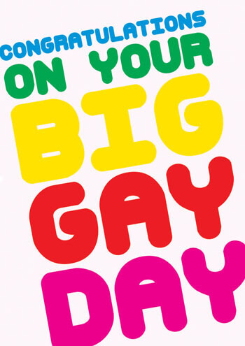 Congratulations on your big gay day