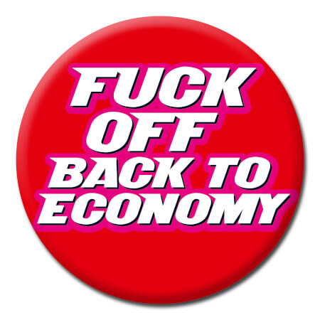 Fuck Off Back To Economy Rude Badge