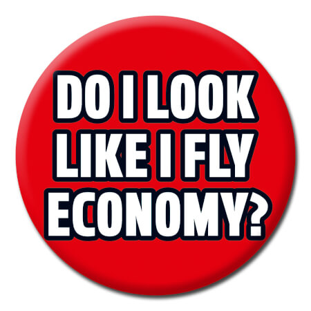Do I Look Like I Fly Economy Funny Badge