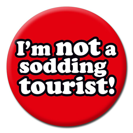I'm Not A Sodding Tourist Funny Badge