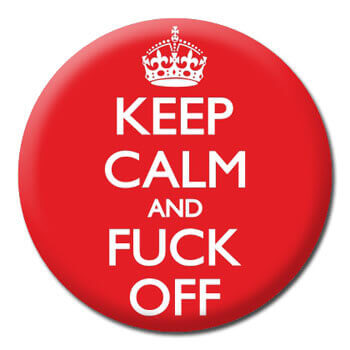Keep Calm And Fuck Off Rude Badge