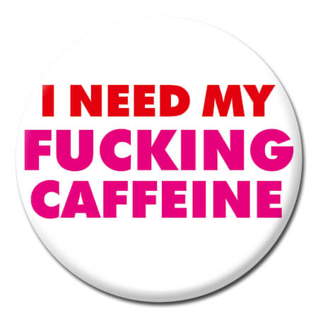 I Need My Caffeine Funny Badge