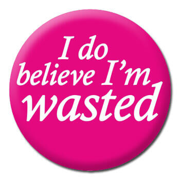 I Do Belive I'm Wasted Funny Badge