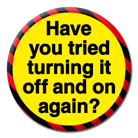 Have You Tried Turning It Off And On Again? Funny Badge