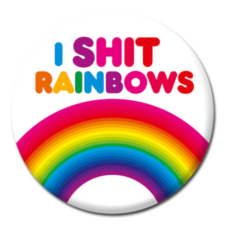 I Shit Rainbows Rude Badge