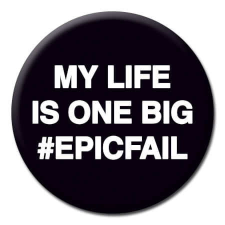 My Life Is One Big #EpicFail Funny Badge