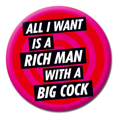 All I Want Is A Rich Man With A Big Cock Funny Badge