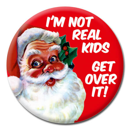 I'm Not Real Kids, Get Over It Funny Badge
