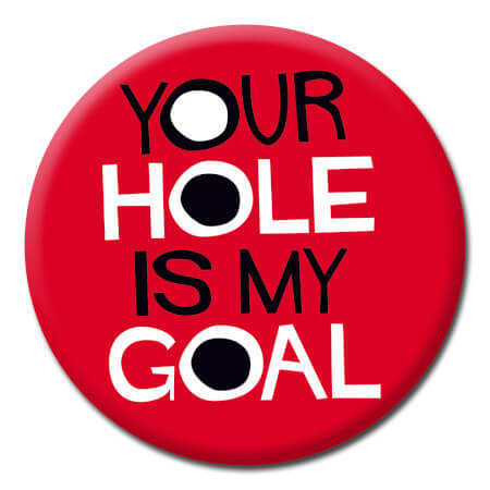 Your Hole Is My Goal Funny Badge