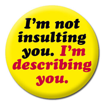 I'm Not Insulting You.  I'm Describing You Funny Badge