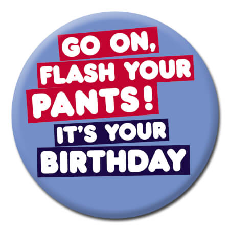 Flash Your Pants, It's Your Birthday Funny Badge
