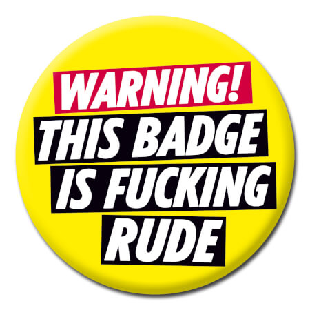 Warning - This Badge Is Fucking Rude Rude Badge