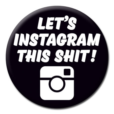 Let's Instagram This Shit! Rude Badge