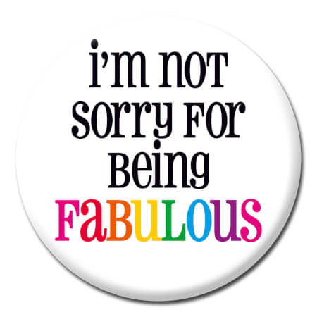I'm Not Sorry For Being Fabulous Funny Badge