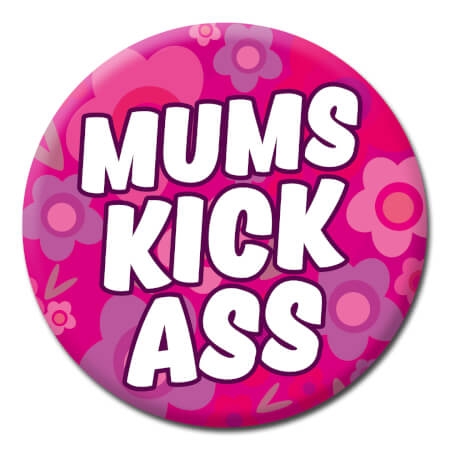 Mums Kick Ass Funny Badge