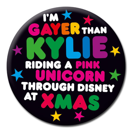 Gayer Than Kylie Funny Badge