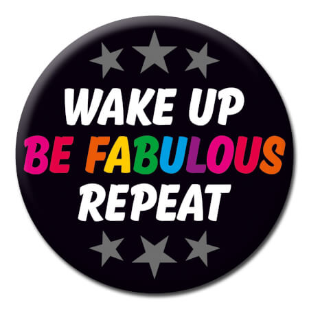 Wake Up Be Fabulous Repeat Funny Badge