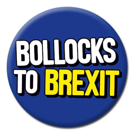 Bollocks To Brexit Funny Badge