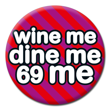 Wine Me Dine Me 69 Me Funny Badge