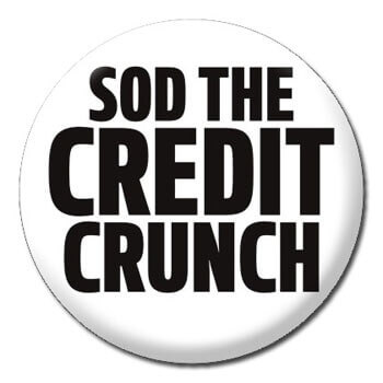 Sod The Credit Crunch Funny Badge
