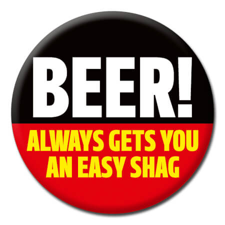 Beer! Always Gets You An Easy Shag Funny Badge
