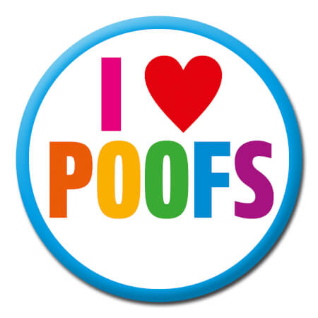 I Love Poofs Funny Badge