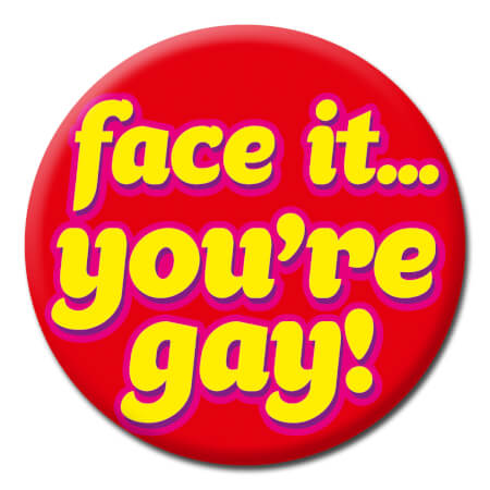 Face It... You're Gay! Funny Badge