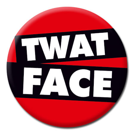 Twat Face Rude Badge