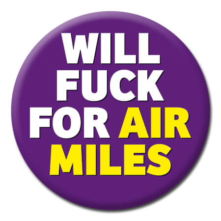 Will Fuck For Air Miles Rude Badge