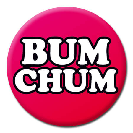 Bum Chum Funny Badge