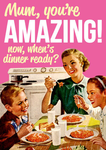 Mum, You're Amazing. Now Whens Dinner Ready Funny Card