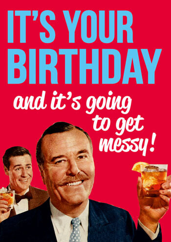 It's Your Birthday And It's Going To Get Messy Funny Birthday Card